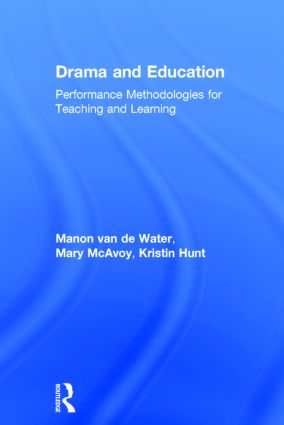 Drama and Education: Performance Methodologies for Teaching and Learning, 1st Edition (Hardback) book cover