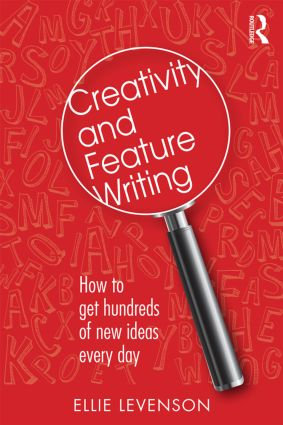 Creativity and Feature Writing: How to Get Hundreds of New Ideas Every Day (Paperback) book cover