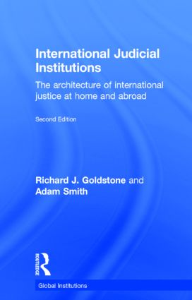 International Judicial Institutions: The architecture of international justice at home and abroad, 2nd Edition (Hardback) book cover