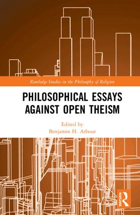 Philosophical Essays Against Open Theism book cover