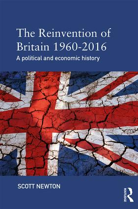 The Reinvention of Britain 1960-2016: A Political and Economic History, 1st Edition (Paperback) book cover