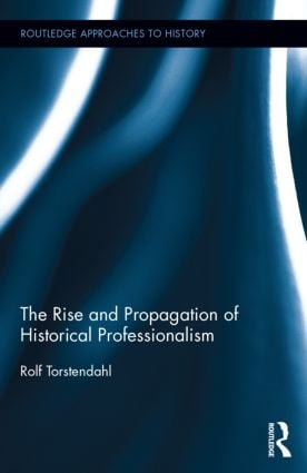 The Rise and Propagation of Historical Professionalism book cover