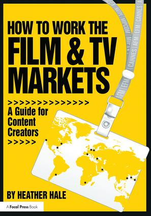 How to Work the Film & TV Markets: A Guide for Content Creators (Paperback) book cover
