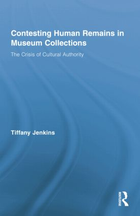 Contesting Human Remains in Museum Collections: The Crisis of Cultural Authority, 1st Edition (e-Book) book cover