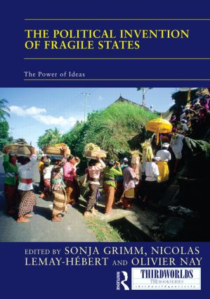 The Political Invention of Fragile States: The Power of Ideas, 1st Edition (Hardback) book cover