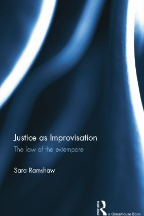 Justice as Improvisation: The Law of the Extempore, 1st Edition (Paperback) book cover
