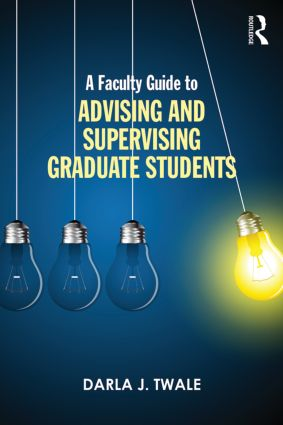 A Faculty Guide to Advising and Supervising Graduate Students: 1st Edition (Paperback) book cover