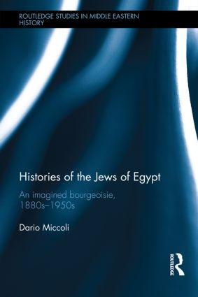 Histories of the Jews of Egypt: An Imagined Bourgeoisie, 1880s-1950s book cover