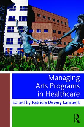 Managing Arts Programs in Healthcare: 1st Edition (Paperback) book cover