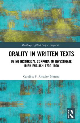 Orality in Written Texts: Using Historical Corpora to Investigate Irish English 1700-1900 book cover