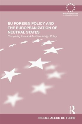 EU Foreign Policy and the Europeanization of Neutral States: Comparing Irish and Austrian Foreign Policy, 1st Edition (Paperback) book cover
