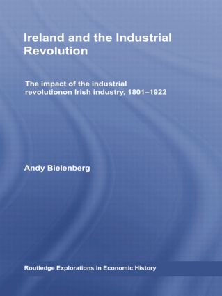 Ireland and the Industrial Revolution: The impact of the industrial revolution on Irish industry, 1801-1922 book cover