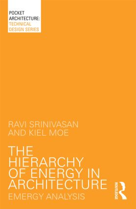 The Hierarchy of Energy in Architecture: Emergy Analysis book cover