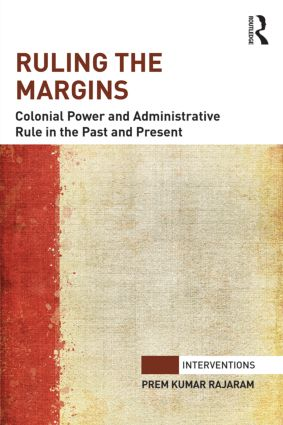 Ruling the Margins: Colonial Power and Administrative Rule in the Past and Present, 1st Edition (Hardback) book cover