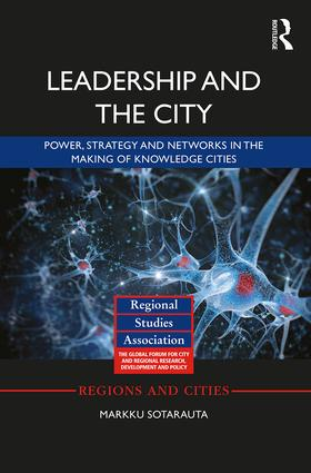 Leadership and the City: Power, strategy and networks in the making of knowledge cities book cover