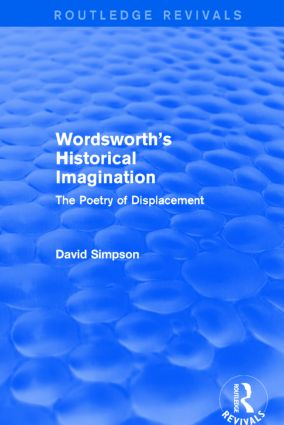 Wordsworth's Historical Imagination (Routledge Revivals): The Poetry of Displacement, 1st Edition (e-Book) book cover