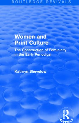 Women and Print Culture (Routledge Revivals): The Construction of Femininity in the Early Periodical, 1st Edition (Paperback) book cover