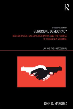 Genocidal Democracy: Neoliberalism, Mass Incarceration, and the Politics of Urban Gun Violence book cover