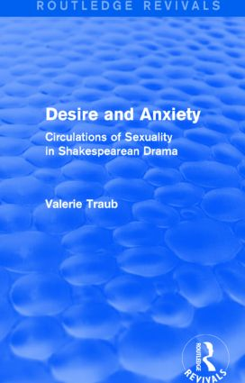 Desire and Anxiety (Routledge Revivals): Circulations of Sexuality in Shakespearean Drama book cover