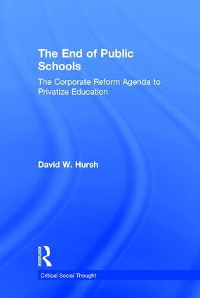 The End of Public Schools: The Corporate Reform Agenda to Privatize Education book cover
