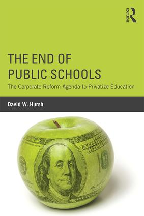 The End of Public Schools: The Corporate Reform Agenda to Privatize Education book cover