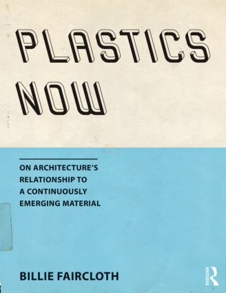 Plastics Now: On Architecture's Relationship to a Continuously Emerging Material (Paperback) book cover