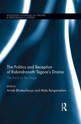 The Politics and Reception of Rabindranath Tagore's Drama: The Bard on the Stage book cover