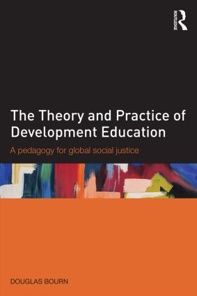 The Theory and Practice of Development Education: A pedagogy for global social justice book cover