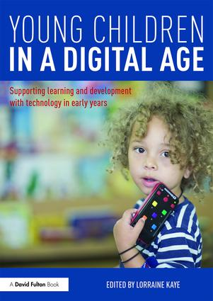Young Children in a Digital Age: Supporting learning and development with technology in early years, 1st Edition (Hardback) book cover