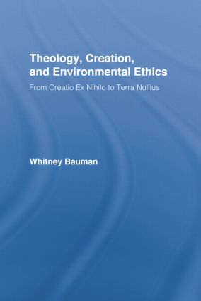 Theology, Creation, and Environmental Ethics: From Creatio Ex Nihilo to Terra Nullius book cover