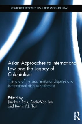 Asian Approaches to International Law and the Legacy of Colonialism: The Law of the Sea, Territorial Disputes and International Dispute Settlement book cover