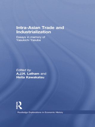 Intra-Asian Trade and Industrialization: Essays in Memory of Yasukichi Yasuba, 1st Edition (Paperback) book cover