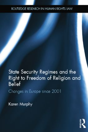 State Security Regimes and the Right to Freedom of Religion and Belief: Changes in Europe Since 2001 book cover