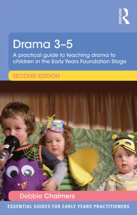 Drama 3-5: A practical guide to teaching drama to children in the Early Years Foundation Stage, 2nd Edition (Paperback) book cover