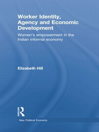 Worker Identity, Agency and Economic Development: Women's empowerment in the Indian informal economy book cover