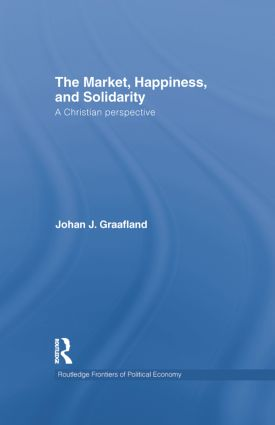 The Market, Happiness, and Solidarity: A Christian perspective, 1st Edition (Paperback) book cover