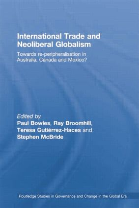 International Trade and Neoliberal Globalism: Towards Re-peripheralisation in Australia, Canada and Mexico?, 1st Edition (Paperback) book cover