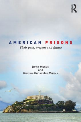 American Prisons: Their Past, Present and Future, 1st Edition (Paperback) book cover