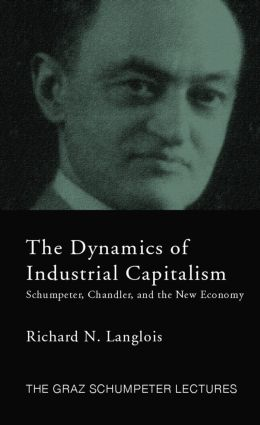 Dynamics of Industrial Capitalism: Schumpeter, Chandler, and the New Economy book cover