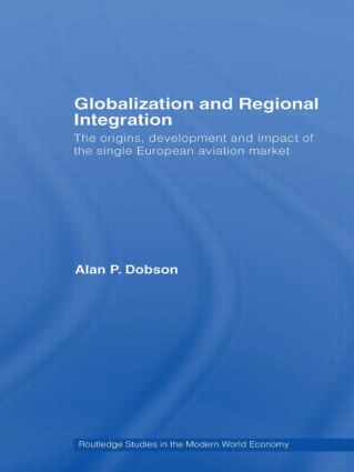 Globalization and Regional Integration: The origins, development and impact of the single European aviation market, 1st Edition (Paperback) book cover