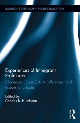 Experiences of Immigrant Professors: Challenges, Cross-Cultural Differences, and Lessons for Success, 1st Edition (Paperback) book cover
