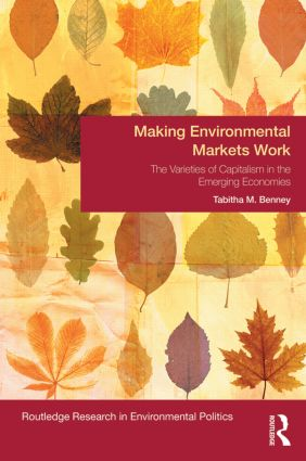 Making Environmental Markets Work: The Varieties of Capitalism in Emerging Economies (Hardback) book cover