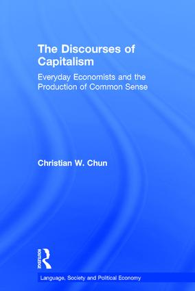 The Discourses of Capitalism: Everyday Economists and the Production of Common Sense book cover