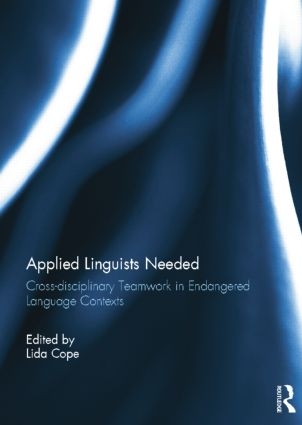 Applied Linguists Needed: Cross-disciplinary Networking in Endangered Language Contexts, 1st Edition (Paperback) book cover