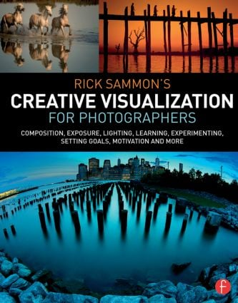 Rick Sammon's Creative Visualization for Photographers: Composition, exposure, lighting, learning, experimenting, setting goals, motivation and more book cover