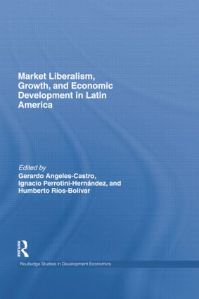 Market Liberalism, Growth, and Economic Development in Latin America: 1st Edition (e-Book) book cover