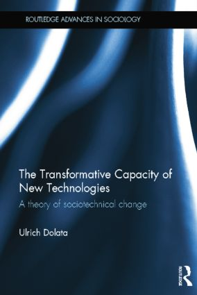The Transformative Capacity of New Technologies: A Theory of Sociotechnical Change, 1st Edition (Paperback) book cover