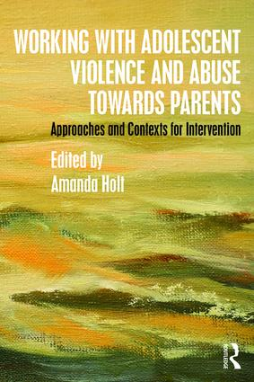 Working with Adolescent Violence and Abuse Towards Parents: Approaches and Contexts for Intervention (Paperback) book cover