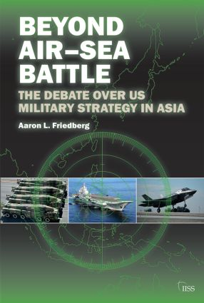 Beyond Air–Sea Battle: The Debate Over US Military Strategy in Asia book cover