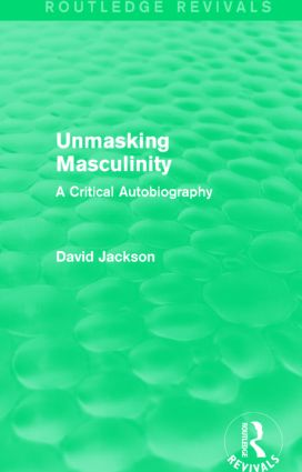 Unmasking Masculinity (Routledge Revivals): A Critical Autobiography (Hardback) book cover